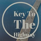 Key to the Highway by Chris Andrews, The Champs, Don Covay, KING SHIRLEY, Stan Freberg, Donovan, Ronnie Hilton, Sam the Sham