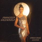 Amiga Cruel (Acústico) de Francisca Valenzuela