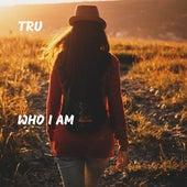Who I Am by Tru