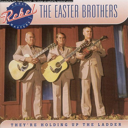 They're Holding Up the the Ladder by Easter Brothers