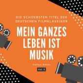Mein Ganzes Leben Ist Musik (Die Schönsten Titel Der Deutschen Filmklassiker), Vol. 5 by Various Artists