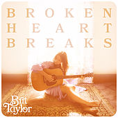 Broken Heart Breaks by Brit Taylor