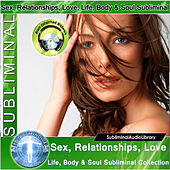 Subliminal - Sex, Relationships, Love Life, Body & Soul Subliminal Collection by Brain Entrainment Mindware
