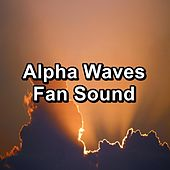 Alpha Waves Fan Sound by Sounds for Life