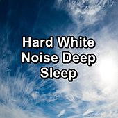 Hard White Noise Deep Sleep by Sounds for Life