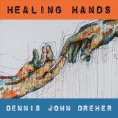 Healing Hands by Dennis John Dreher