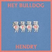 Hey Bulldog de Ryan Hendry