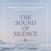 The Sound of Silence (The Greatest Lounge Cover Versions) de The Chill-Out Orchestra