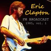 Eric Clapton FM Broadcast 1985 vol. 1 van Eric Clapton