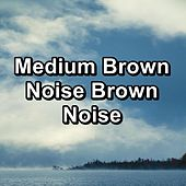 Medium Brown Noise Brown Noise by Sounds for Life