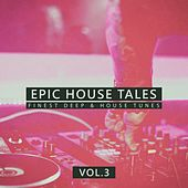 Epic House Tales, Vol. 3 (Finest Deep & House Tunes) de Various Artists