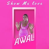 Show Me Love by Awal