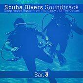 Scuba Divers Soundtrack - Bar. 3 (Deep House Music from the Depths of the Ocean) by Various Artists