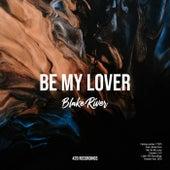 Be My Lover von Blake River