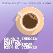 Calma y Energía Positiva para Comenzar Bien el Viernes de Various Artists