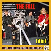 Idiot (Live) von The Fall