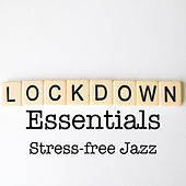 Lockdown Essentials Stress-Free Jazz by Various Artists