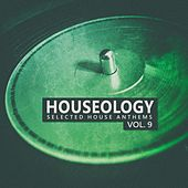 Houseology, Vol. 9 (Selected House Anthems) von Various Artists