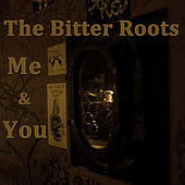 Me & You by The Bitter Roots