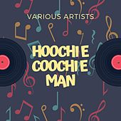 Hoochie Coochie Man by Various Artists