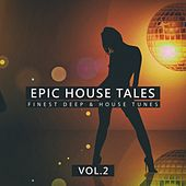 Epic House Tales, Vol. 2 (Finest Deep & House Tunes) by Various Artists