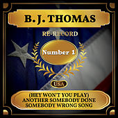 (Hey Won't You Play) Another Somebody Done Somebody Wrong Song (Billboard Hot 100 - No 1) by B.J. Thomas