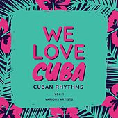 We Love Cuba (Cuban Rhythms), Vol. 1 by Various Artists