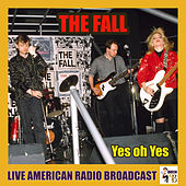 Yes Oh Yes (Live) von The Fall