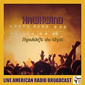 Shouldn't Do That (Live) by Hawkwind
