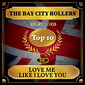 Love Me Like I Love You (UK Chart Top 40 - No. 4) by Bay City Rollers
