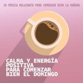 Calma y Energía Positiva para Comenzar Bien el Domingo de Various Artists
