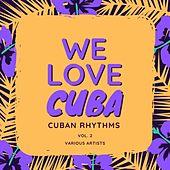 We Love Cuba (Cuban Rhythms), Vol. 2 by Various Artists