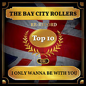 I Only Wanna Be with You (UK Chart Top 40 - No. 4) by Bay City Rollers
