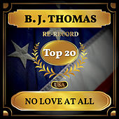 No Love at All (Billboard Hot 100 - No 16) by B.J. Thomas