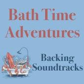 Bath Time Adventures Backing Soundtracks de Various Artists