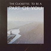 The Clickettes  To Be A Part Of You by Various Artists
