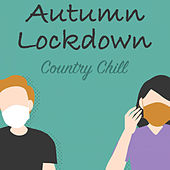 Autumn Lockdown Country Chill by Various Artists