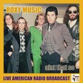 Ain't That So (Live) de Roxy Music