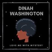 Love Me with Mystery von Dinah Washington