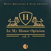 In My House Opinion, Vol. 3 (House Questions & Deep Answers) von Various Artists