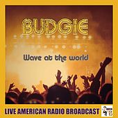 Wave At The World (Live) by Budgie