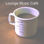 Impressions - Tremendous Staying Home by Lounge Music Café