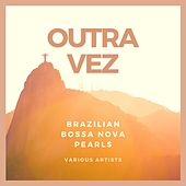 Outra Vez (Brazilian Bossa Nova Pearls) von Various Artists