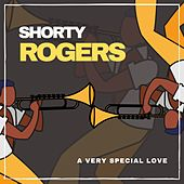A Very Special Love by Shorty Rogers