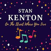 On the Street Where You Live by Stan Kenton