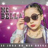 Se Joga no Meu Brega by Mc Bella
