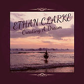 Creating A Dream by Ethan Clarke