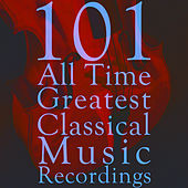 101 All Time Greatest Classical Music Recordings by Various Artists