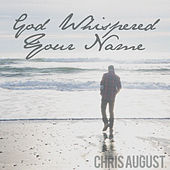 God Whispered Your Name by Chris August