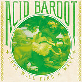 Love Will Find a Wave by Acid Bardot